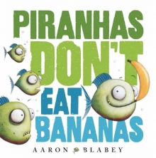 Tacos review of Aaron Blabey's book: Piranhas don't eat bananas