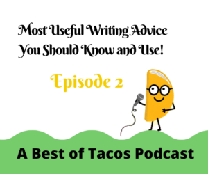 Most Useful Writing Advice you should Know and Use – Episode 2